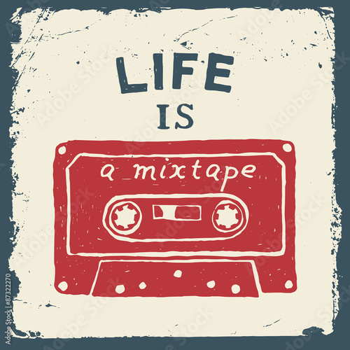 music hand drawn typography poster with tape. life is a mixtape. Poster