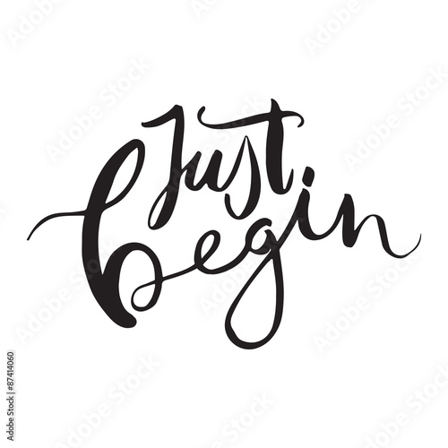 Just begin. Unique hand drawn calligraphy lettering. Poster