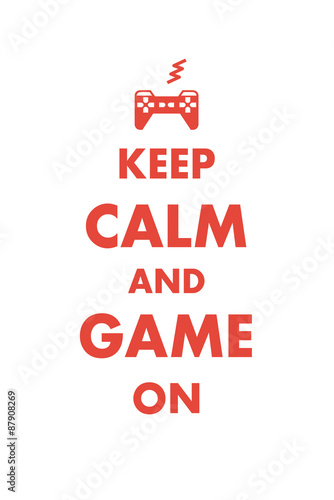 """Keep Calm and Game On - a playful variation of """"Keep Calm and Carry On"""" with a video games theme Plakát"""