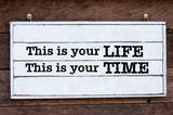 Inspirational message - This is your Life and Time poster