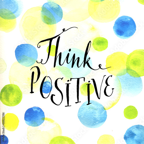 Modern calligraphy inspirational quote - think positive - at