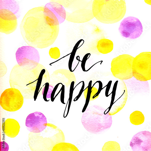 Modern calligraphy inspirational quote - be happy - at pink and