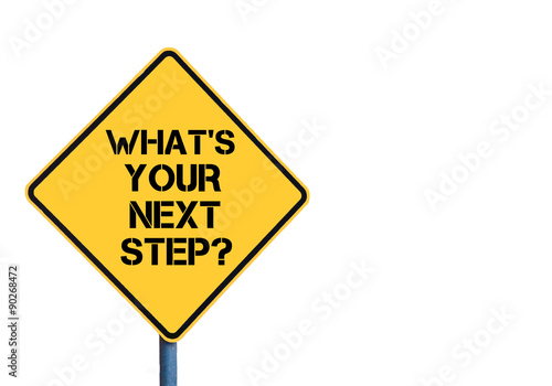 Poster Yellow roadsign with What's Your Next Step message