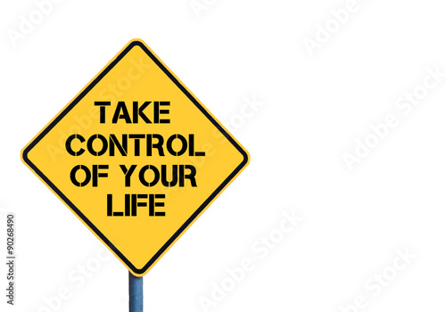 Yellow roadsign with Take Control Of Your Life message Poster