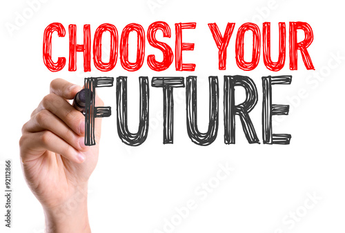 Hand with marker writing: Choose Your Future Poster