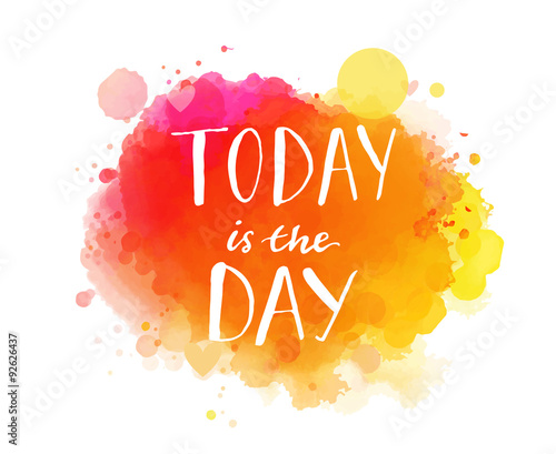 Today is the day. Inspirational quote, artistic vector