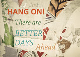 Inspirational message - Hang On, there are Better Days Ahead poster