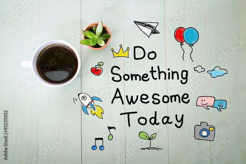 Fototapeta Do Something Awesome Today with a cup of coffee
