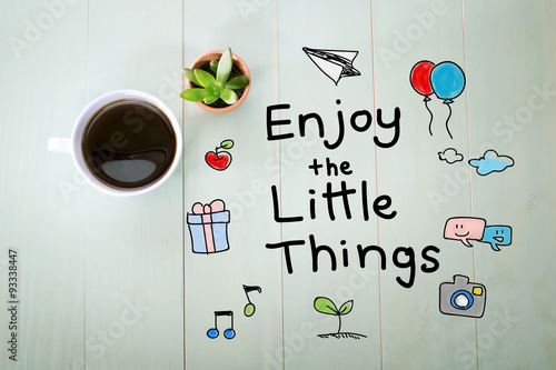 Enjoy the Little Things message with a cup of coffee Photo by Tierney