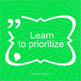 Learn to prioritize. Inspirational motivational quote. Simple trendy design. Positive quote poster