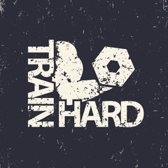 train hard emblem, grunge sign, gym t-shirt print, vector illustration