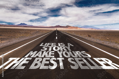 Poster Life Is A Story Make Yours The Best Seller written on desert road