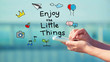 Enjoy the Little Things concept with smartphone