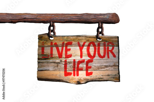 Live your life motivational phrase sign Poster