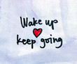 wake up and keep going