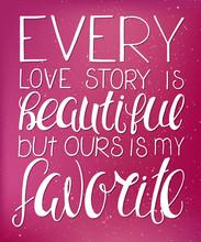 Illustration vectorielle de lettrage à la main citation inspirante - chaque histoire d'amour est belle mais la nôtre est mon préféré. Peut être utilisé pour Saint Valentin belle carte-cadeau.