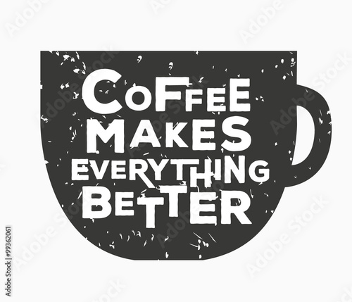 Coffee makes everything better - creative quote.  Vector hand drawn typography concept - 99362061