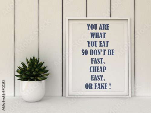 Motivation words You are what you eat, so don't be fast, easy, cheap or fake. Diet, healthy life style concept.Inspirational quote.Home decor wall art. Scandinavian style home interior decoration