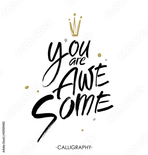 You are awesome. Brush calligraphy. Handwritten ink lettering. Hand drawn design elements.