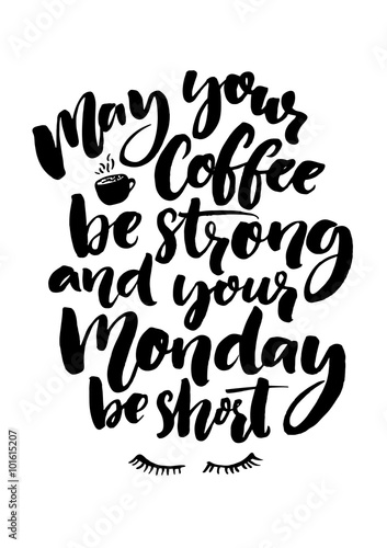 May your coffee be strong and your Monday be short. Fun quote about week start, office poster. Black brush lettering isolated at white background.