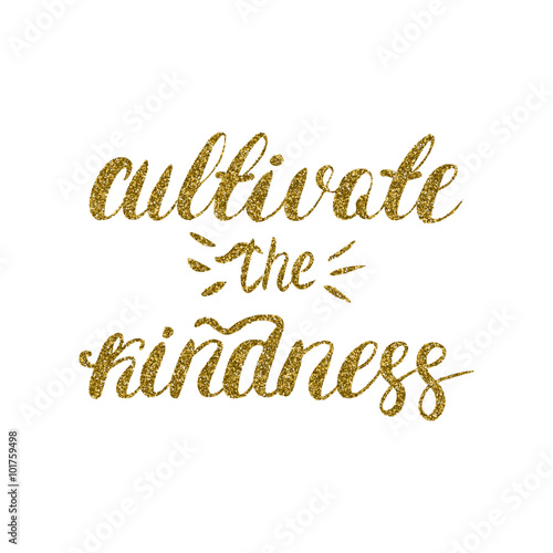 Cultivate the kindness - hand painted brush pen modern calligraphy