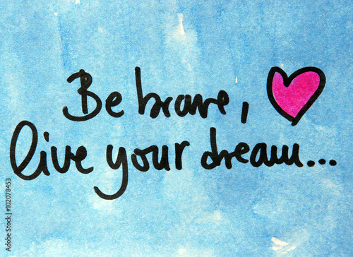 be brave and live your dream Poster