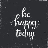 Be Happy Today. Hand drawn typography poster