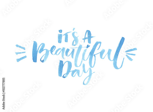 It's a beautiful day. Watercolor brush lettering. Inspirational quote.