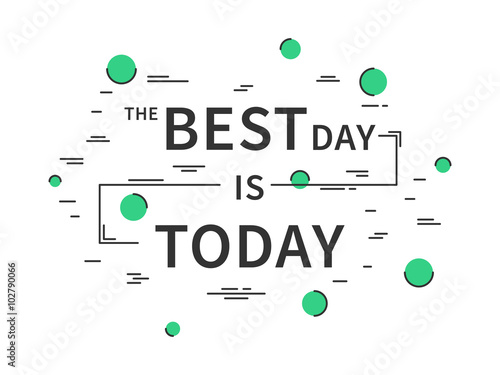 In de dag Retro sign The Best Day is Today. Motivation quote. Positive affirmation. Creative vector typography concept design illustration with white background.