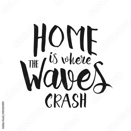 Fototapeta Home is where the waves crash - hand drawn inspirational lettering quote.