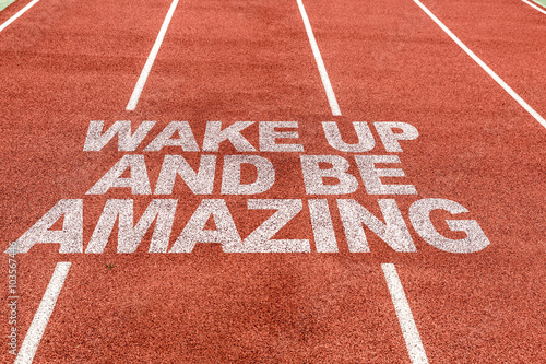Poster Wake Up and Be Amazing written on running track