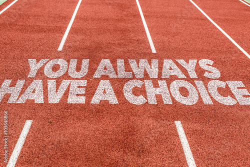 You Always Have a Choice written on running track Poster