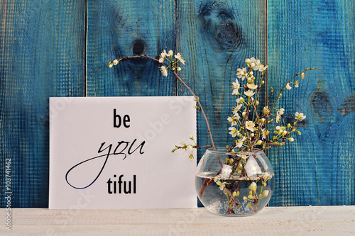 Be  beautiful, be you Inspirational  Motivation quote. Choice, Photo by glisic_albina