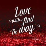 Inspiration quote : Love will find the way ,Motivational typogra