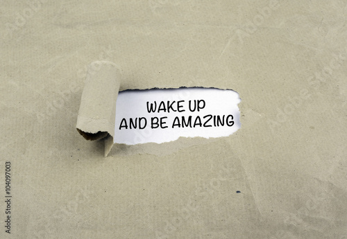 Poster Inscription revealed on old paper - Wake Up And Be Amazing