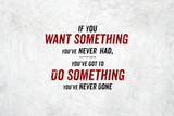 Fototapety Inspiration quote : If you want something you've never had,you'v