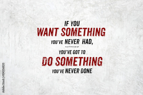 Inspiration quote : If you want something you've never had,you'v Poster