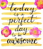 Today is a perfect day to be awesome. Inspirational quote. Hand drawn lettering on a creative watercolor background