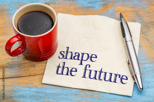 Shape the future phrase on napkin