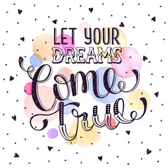 Hand drawn quote about dream. Let your dreams come true. Inspirational  lettering with watercolor decoration isolated  on white background. Modern typography with hearts for greeting cards.