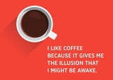 Coffee, Illustrated Quote - I like coffee because it gives me the illusion that I might be awake.