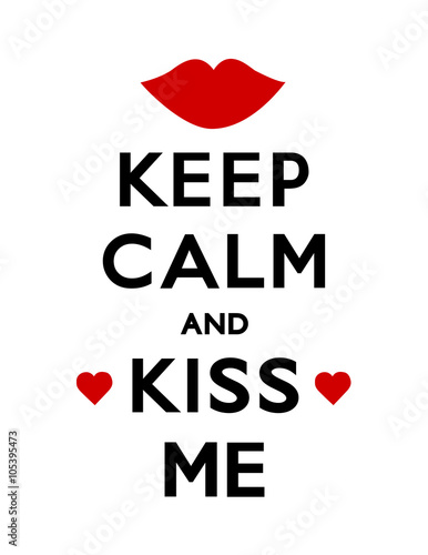 Keep Calm and Kiss Me poster with hearts and a kiss, white background