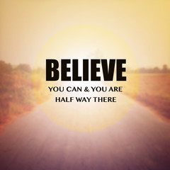 Inspirational Motivational Quote :Believe you can &you are half
