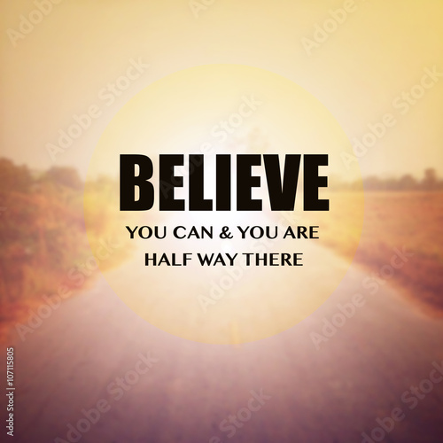 Inspirational Motivational Quote :Believe you can &you are half Photo by gamelover