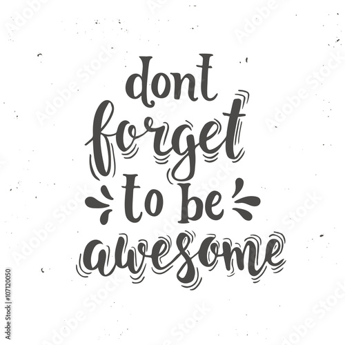 Don't forget to be awesome. Hand drawn typography poster. плакат