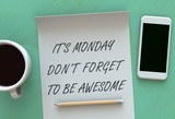 Its Monday Dont Forget To Be Awesome, message on paper, smart phone and coffee on table, 3D rendering