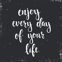 Enjoy Every Day of your Life.