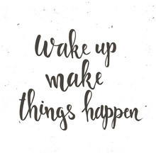 Wake up Make Things Happen.