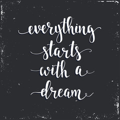 Everything Starts with a Dream.