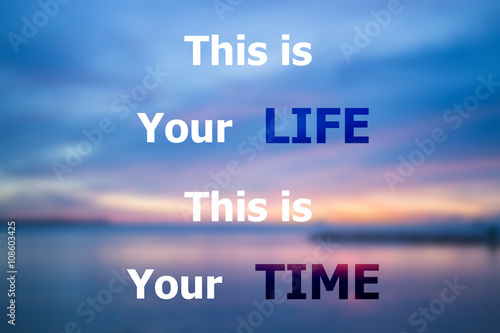This is your life this is your time inspirational quote Photo by punsayaporn